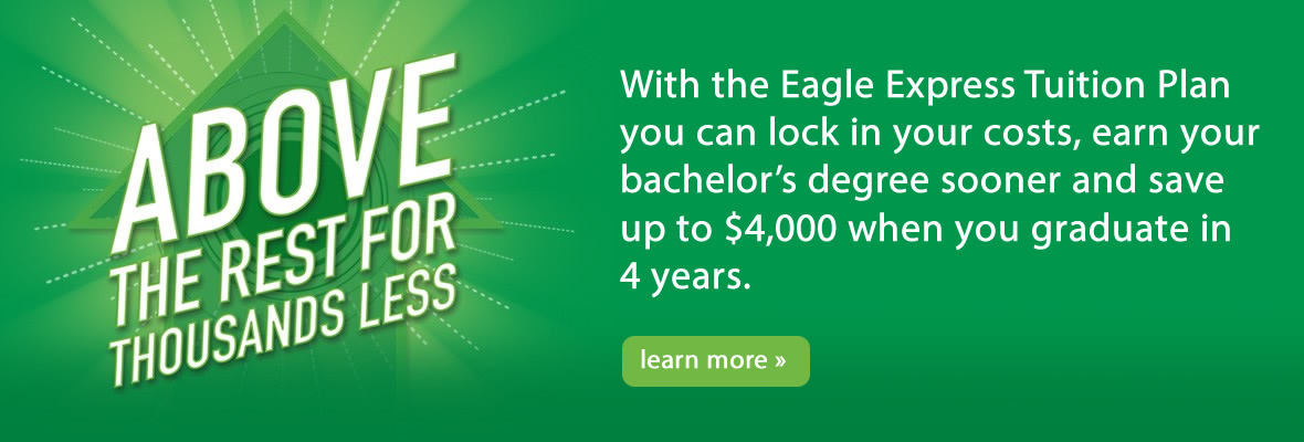 Lock in your costs and save up to $3,000 when you graduate in 4 years with the Eagle Express Tuition Plan. Click to learn more.