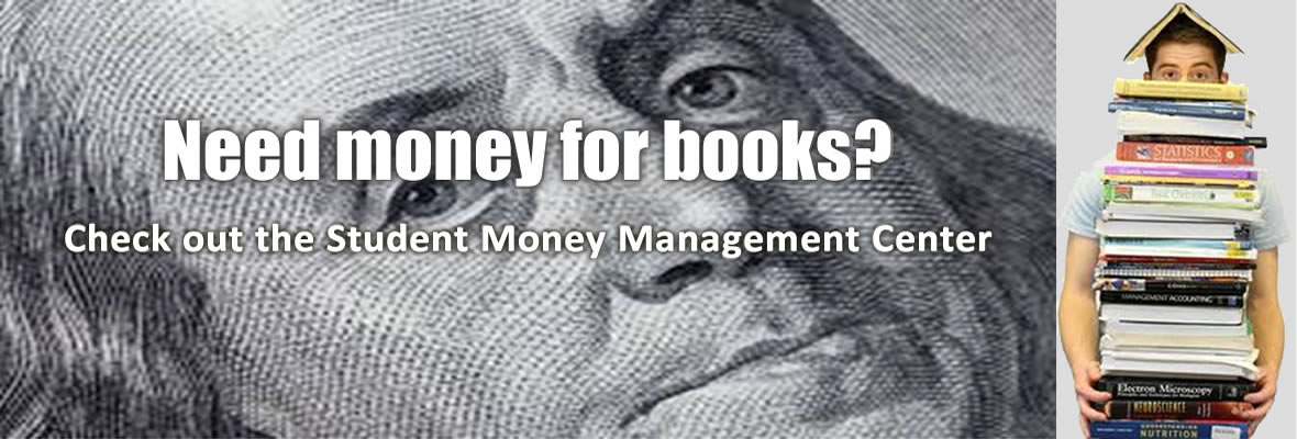 Need money for books? Check out the Student Money Management Center. Click to learn more.